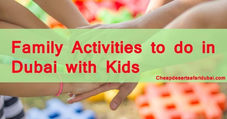 Popular Family activities to do in Dubai with Kids