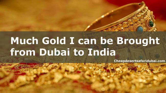 How much gold can brought from Dubai to India